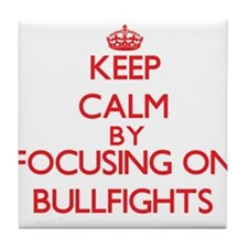 Keep Calm by focusing on Bullfights Tile Coaster