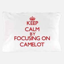 Keep Calm by focusing on Camelot Pillow Case