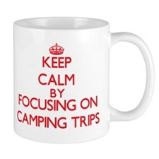 Keep Calm by focusing on Camping Trips Mugs