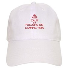 Keep Calm by focusing on Camping Trips Baseball Cap