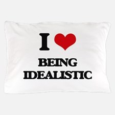 I Love Being Idealistic Pillow Case