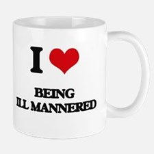 I Love Being Ill-Mannered Mugs