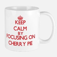 Keep Calm by focusing on Cherry Pie Mugs