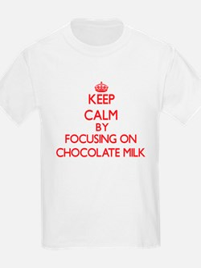 Keep Calm by focusing on Chocolate Milk T-Shirt