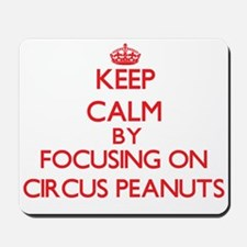 Keep Calm by focusing on Circus Peanuts Mousepad