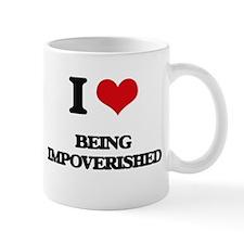 I Love Being Impoverished Mugs
