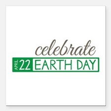"""Celebrate Earth Day Square Car Magnet 3"""" x 3"""""""