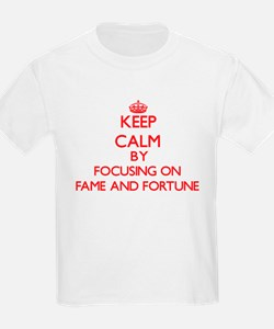Keep Calm by focusing on Fame And Fortune T-Shirt