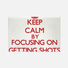 Keep Calm by focusing on Getting Shots Magnets