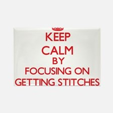 Keep Calm by focusing on Getting Stitches Magnets