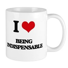 I Love Being Indispensable Mugs