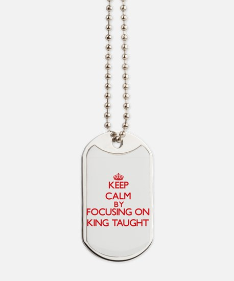 Keep Calm by focusing on King Taught Dog Tags