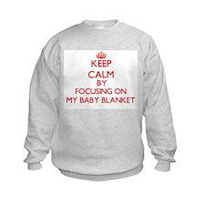 Keep Calm by focusing on My Baby B Sweatshirt