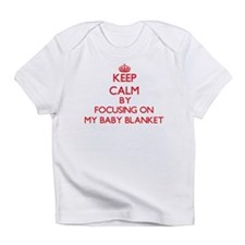 Keep Calm by focusing on My Baby Bl Infant T-Shirt