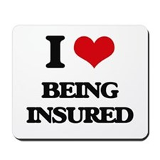 I Love Being Insured Mousepad