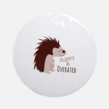 Fluffy Is Overated Ornament (Round)