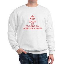 Keep Calm by focusing on Nobel Peace Pr Sweatshirt