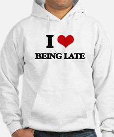 I Love Being Late Hoodie