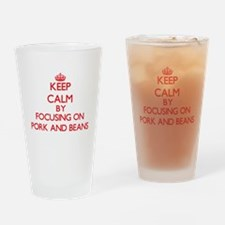 Keep Calm by focusing on Pork And B Drinking Glass