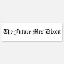 The Future Mrs Dixon Bumper Bumper Bumper Sticker