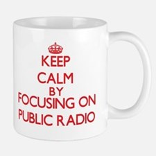Keep Calm by focusing on Public Radio Mugs