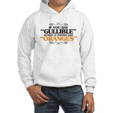 If You Say Gullible Slowly, It S Hoodie
