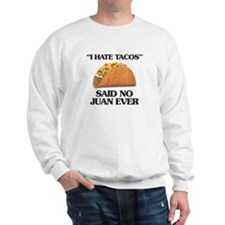 I Hate Tacos (Said No Juan Ever) Sweatshirt