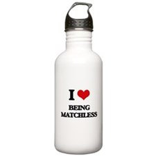 I Love Being Matchless Water Bottle