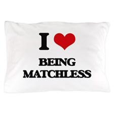 I Love Being Matchless Pillow Case