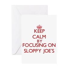 Keep Calm by focusing on Sloppy Joe Greeting Cards