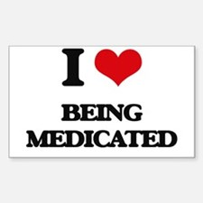 I Love Being Medicated Decal