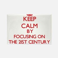 Keep Calm by focusing on The 21St Century Magnets