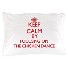 Keep Calm by focusing on The Chicken D Pillow Case