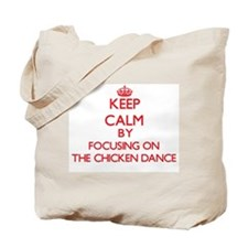 Keep Calm by focusing on The Chicken Danc Tote Bag