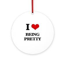 I Love Being Pretty Ornament (Round)