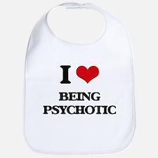 I Love Being Psychotic Bib