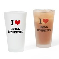 I Love Being Restricted Drinking Glass