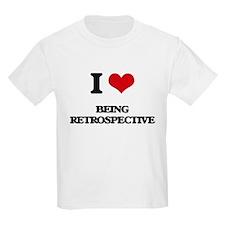 I Love Being Retrospective T-Shirt