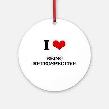 I Love Being Retrospective Ornament (Round)