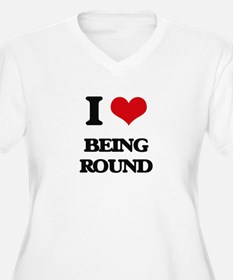 I Love Being Round Plus Size T-Shirt
