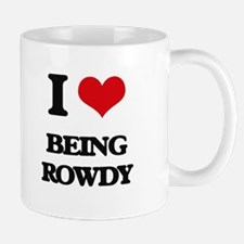 I Love Being Rowdy Mugs
