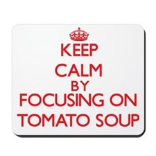 Keep Calm by focusing on Tomato Soup Mousepad