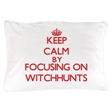 Keep Calm by focusing on Witchhunts Pillow Case