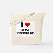 I Love Being Shriveled Tote Bag