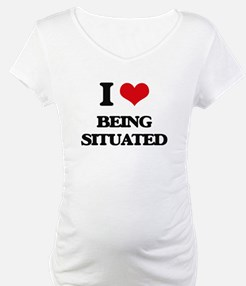 I Love Being Situated Shirt