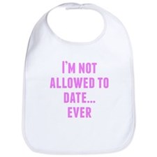 Im Not Allowed To Date Ever Bib