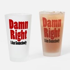 Damn Right I Am Somebody Drinking Glass