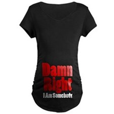 Damn Right I Am Somebody Maternity T-Shirt