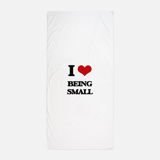 I love Being Small Beach Towel
