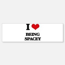 I love Being Spacey Bumper Bumper Bumper Sticker
